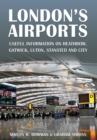 London's Airports : Useful Information on Heathrow, Gatwick, Luton, Stansted and City - eBook