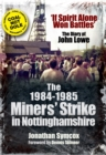 The 1984-85 Miners Strike in Nottinghamshire : If Spirit Alone Won Battles: The Diary of John Lowe - eBook