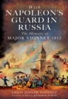 With Napoleon's Guard in Russia : The Memoirs of Major Vionnet, 1812 - eBook