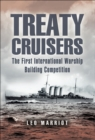 Treaty Cruisers : The First International Warship Building Competition - eBook