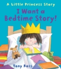 I Want a Bedtime Story! (Little Princess) - Book
