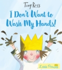 I Don't Want to Wash My Hands! (Little Princess) - Book