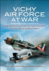 Vichy Air Force at War : The French Air Force That Fought The Allies in World War II - eBook