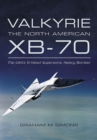 Valkyrie: The North American XB-70 : The USA's Ill-fated Supersonic Heavy Bomber - eBook
