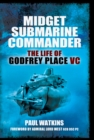 Midget Submarine Commander : The Life of Godfrey Place VC - eBook