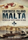 Fortress Island Malta : Defence and Re-Supply During the Siege - Book