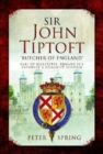 Sir John Tiptoft-'Butcher of England' : Earl of Worcester, Edward IV's enforcer and humanist scholar - Book