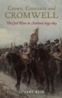 Crown, Covenant and Cromwell : The Civil Wars in Scotland 1639-1651 - eBook