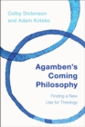 Agamben's Coming Philosophy : Finding a New Use for Theology - eBook
