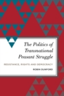 The Politics of Transnational Peasant Struggle : Resistance, Rights and Democracy - eBook