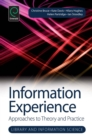 Information Experience : Approaches to Theory and Practice - eBook