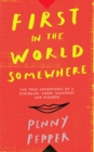 First in the World Somewhere : The True Adventures of a Scribbler, Siren, Saucepot and Pioneer - Book