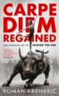 Carpe Diem Regained : The Vanishing Art of Seizing the Day - eBook