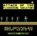 Attack of the Flickering Skeletons: More Terrible Old Games You've Probably Never Heard Of - Book