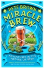 Miracle Brew : Hops, Barley, Water, Yeast and the Nature of Beer - Book
