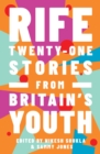 Rife : Twenty-One Stories from Britain's Youth - Book