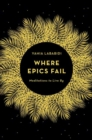 Where Epics Fail : Meditations to Live By - Book