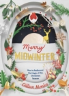 Merry Midwinter : The New Old Ways to Reclaim Christmas - Book