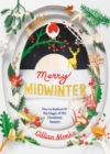 Merry Midwinter : How to Rediscover the Magic of the Christmas Season - eBook