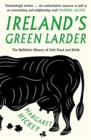 Ireland's Green Larder : The Definitive History of Irish Food and Drink - Book