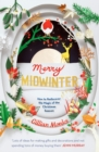 Merry Midwinter : How to Rediscover the Magic of the Christmas Season - Book