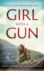 Girl with a Gun : Love, loss and the fight for freedom in Iran - eBook