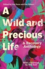 A Wild and Precious Life : A Recovery Anthology - Book