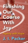 Finishing Our Course with Joy : Ageing with Hope - Book