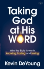 Taking God at His Word : Why the Bible is Worth Knowing, Trusting and Loving - Book