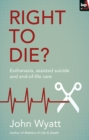 Right To Die? : Euthanasia, Assisted Suicide And End-Of-Life Care - eBook
