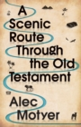 A Scenic Route Through the Old Testament : Discover for Yourself How the Old Testament Speaks Directly to Us Today - Book