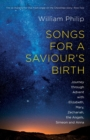 Songs for a Saviour's Birth : Journey Through Advent with Elizabeth, Mary, Zechariah, the Angels, Simeon and Anna - Book