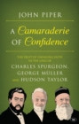 A Camaraderie of Confidence : The Fruit of Unfailing Faith in the Lives of Charles Spurgeon, George Muller and Hudson Taylor - eBook