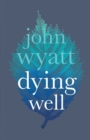 Dying Well : Dying Faithfully - Book