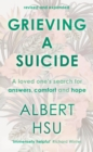 Grieving A Suicide : A Loved One's Search For Comfort, Answers And Hope - Book