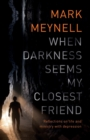 When Darkness Seems My Closest Friend : Reflections On Life And Ministry With Depression - Book