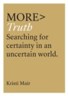 more TRUTH : Searching for Certainty in an Uncertain Age - Book