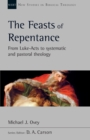 The Feasts of Repentance : From Luke-Acts To Systematic and Pastoral Theology - Book