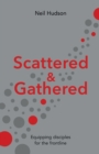 Scattered & Gathered : Equipping Disciples for the Frontline - Book
