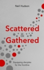 Scattered and Gathered : Equipping Disciples for the Frontline - eBook