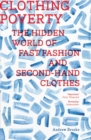 Clothing Poverty : The Hidden World of Fast Fashion and Second-Hand Clothes - Book