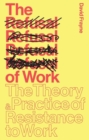 The Refusal of Work : The Theory and Practice of Resistance to Work - eBook