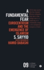 A Fundamental Fear : Eurocentrism and the Emergence of Islamism - eBook