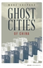 Ghost Cities of China : The Story of Cities without People in the World's Most Populated Country - Book