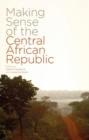 Making Sense of the Central African Republic - eBook