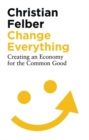Change Everything : Creating an Economy for the Common Good - Book