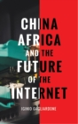 China, Africa, and the Future of the Internet - Book