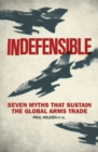 Indefensible : Seven Myths that Sustain the Global Arms Trade - eBook