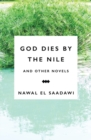 God Dies by the Nile and Other Novels : God Dies by the Nile, Searching, The Circling Song - eBook