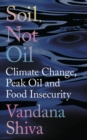 Soil, Not Oil : Climate Change, Peak Oil and Food Insecurity - Book